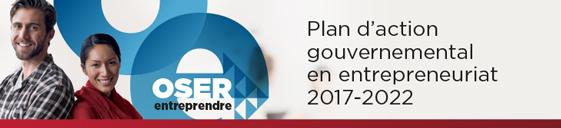 Oser entreprendre : Plan d'action gouvernemental en entrepreneuriat 2017-2022
