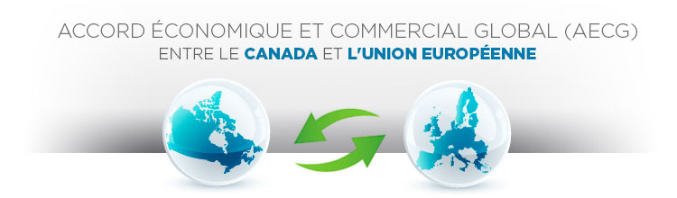 L'Accord économique et commercial entre le Canada et l'Union européenne (AECG Canada-UE).