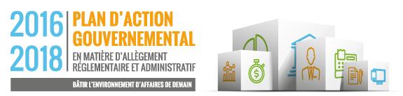 Plan d'action gouvernemental en matière d'allègement réglementaire et administratif 2016-2018. Bâtir l'environnement d'affaires de demain.
