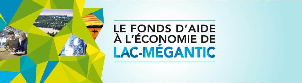 Fonds d'aide à l'économie de Lac Mégantic - Cliquez pour en savoir plus