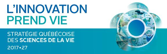 L'innovation prend vie. Stratégie québécoise des sciences de la vie 2017-2027.