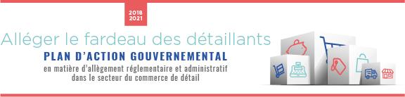 Le Plan d'action gouvernemental 2018-2021 en matière d'allègement réglementaire et administratif dans le secteur du commerce de détail – Faciliter la vie des détaillants est la résultante des travaux du chantier sur le commerce de détail.