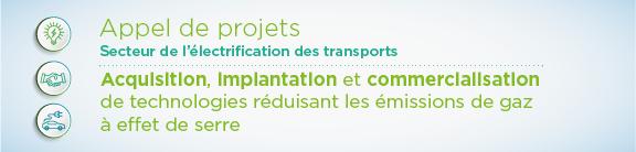 Appel de projets - Secteur de l'électrification des transports : Acquisition, implantation et commercialisation de technologies réduisant ls émissions de gaz à effet de serre