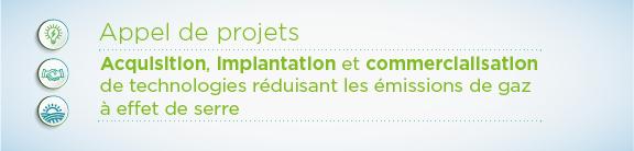 Appel de projets : Acquisition, implantation et commercialisation de technologies réduisant ls émissions de gaz à effet de serre
