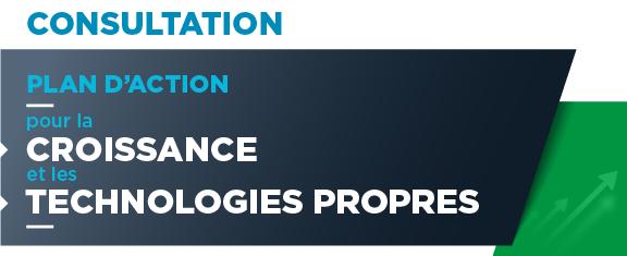 Consultation dans le cadre du Plan d'action pour la croissance et les technologies propres