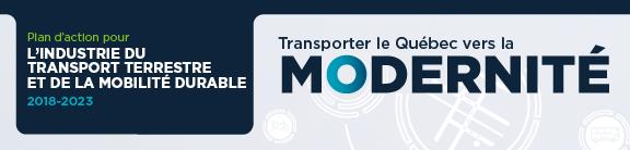 Transporter le Québec vers la modernité - Plan d'action pour l'industrie du transport terrestre et de la mobilité durable 2018-2023
