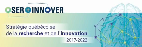 Oser innover - Stratégie québécoise de la recherche et de l'innovation 2017-2022