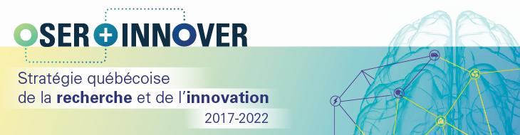 Oser innover Stratégie québécoise de la recherche et de l'innovation 2017-2022