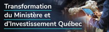 """""""Transformation du Ministère et d'Investissement Québec"""""""