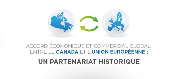 Accord économique et commercial global entre le Canada et l'Union Européenne : un partenariat historique.
