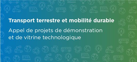 Transport terrestre et mobilité durable - Appel de projets de démonstration et de vitrine technologique