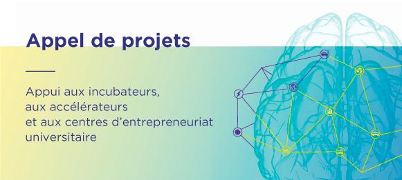 Appel de projets - Appui aux incubateurs, aux accélérateurs et au centres d'entrepreneuriat universitaire