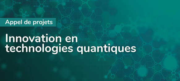 Appel de projets : Innovation en technologies quantiques