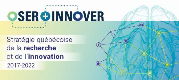 Stratégie québécoise de la recherche et de l'Innovation 2017-2022 - Oser innover