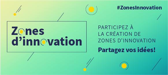 Zones d'innovation : Participez à la création de zones d'innovation, partagez vos idées! #ZonesInnovation