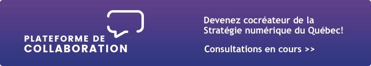 Plateforme de collaboration - Devenez cocréateur de la Stratégie numérique du Québec. Consultations en cours.