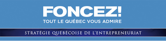FONCEZ! Tout le Québec vous admire - Stratégie québécoise de l'entrepreneuriat